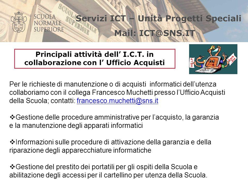 Per le richieste di manutenzione o di acquisti informatici dellutenza collaboriamo con il collega Francesco Muchetti presso lUfficio Acquisti della Sc