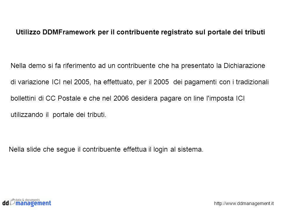 http://www.ddmanagement.it Utilizzo DDMFramework per il contribuente registrato sul portale dei tributi Nella demo si fa riferimento ad un contribuent