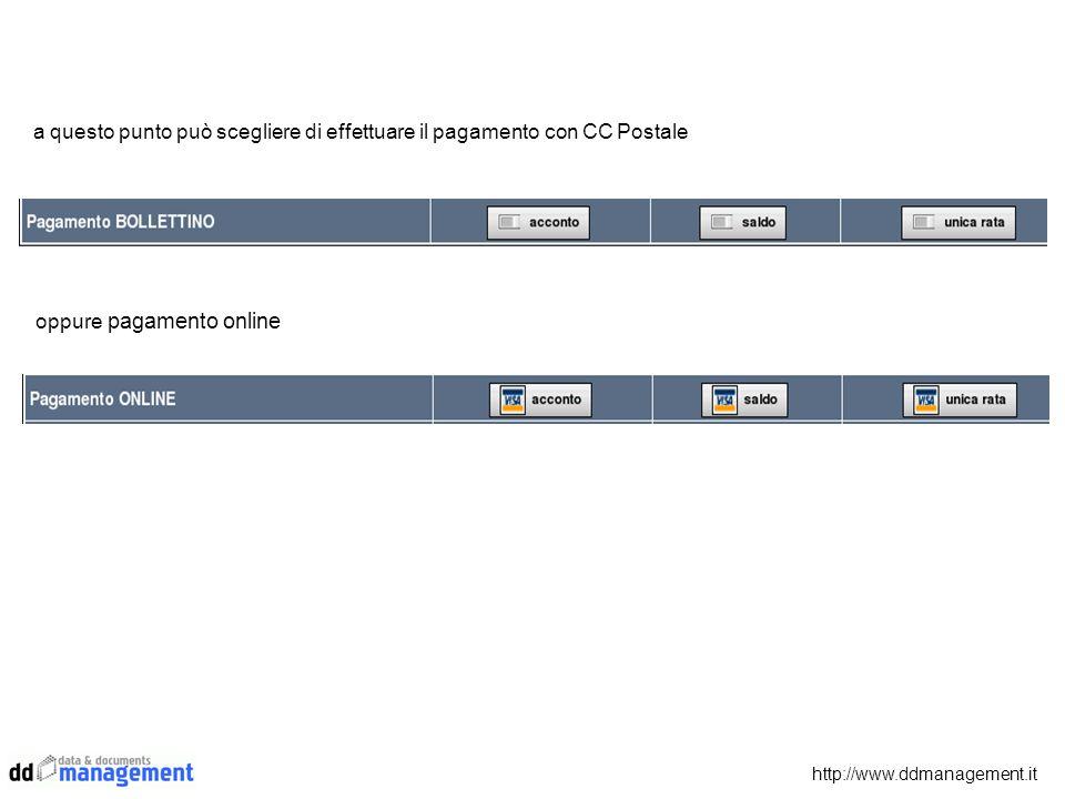 a questo punto può scegliere di effettuare il pagamento con CC Postale oppure pagamento online http://www.ddmanagement.it