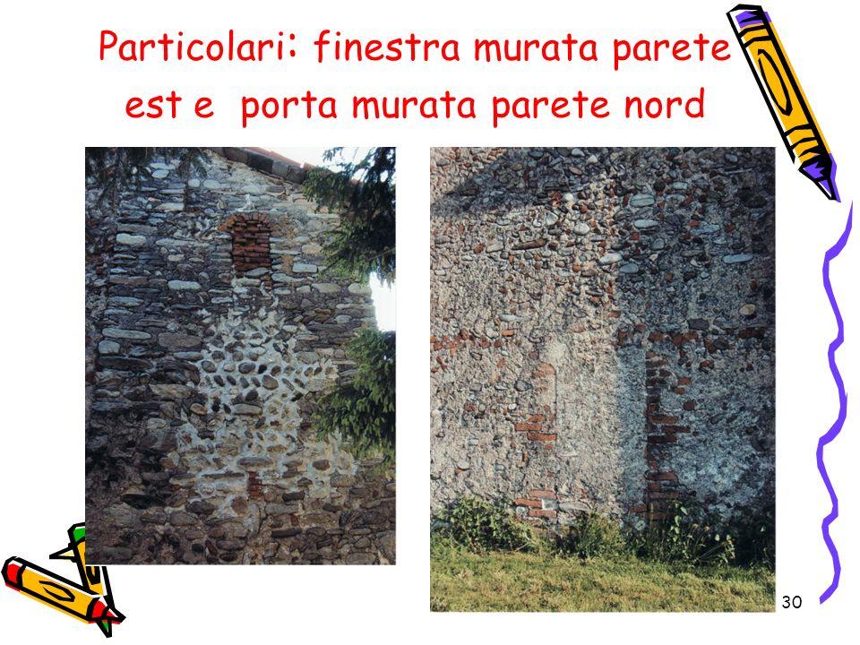 30 Particolari : finestra murata parete est e porta murata parete nord