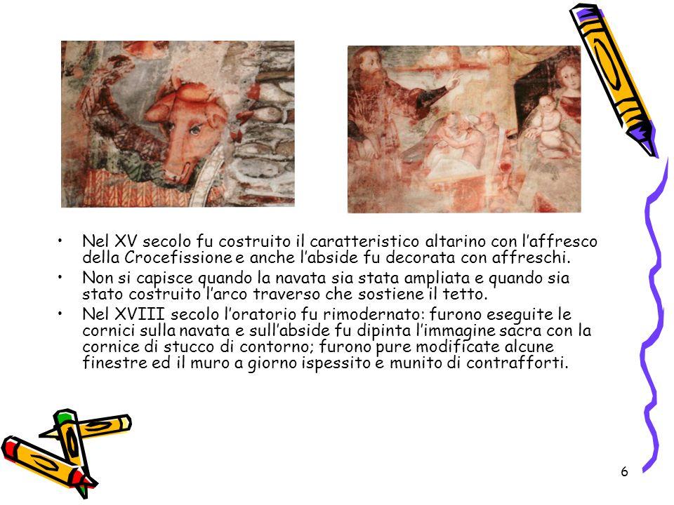 6 Nel XV secolo fu costruito il caratteristico altarino con laffresco della Crocefissione e anche labside fu decorata con affreschi. Non si capisce qu