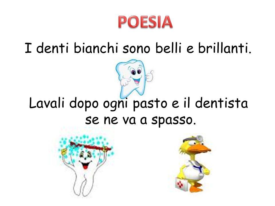 I denti bianchi sono belli e brillanti. Lavali dopo ogni pasto e il dentista se ne va a spasso.