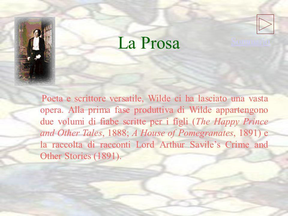 La Prosa La Prosa Poeta e scrittore versatile, Wilde ci ha lasciato una vasta opera.