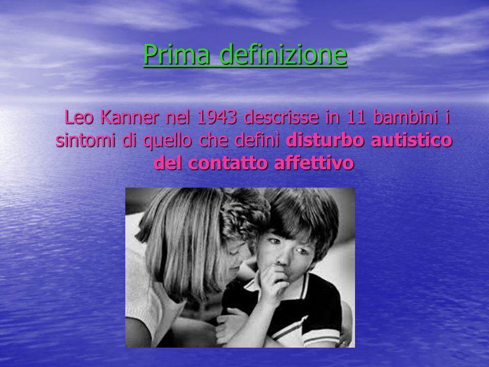 Prima definizione Leo Kanner nel 1943 descrisse in 11 bambini i sintomi di quello che definì disturbo autistico del contatto affettivo Leo Kanner nel