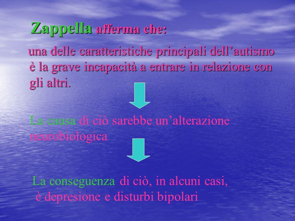 Zappella afferma che: Zappella afferma che: una delle caratteristiche principali dellautismo è la grave incapacità a entrare in relazione con gli altr