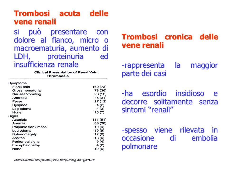 Trombosi cronica delle vene renali -rappresenta la maggior parte dei casi -ha esordio insidioso e decorre solitamente senza sintomi renali -spesso vie