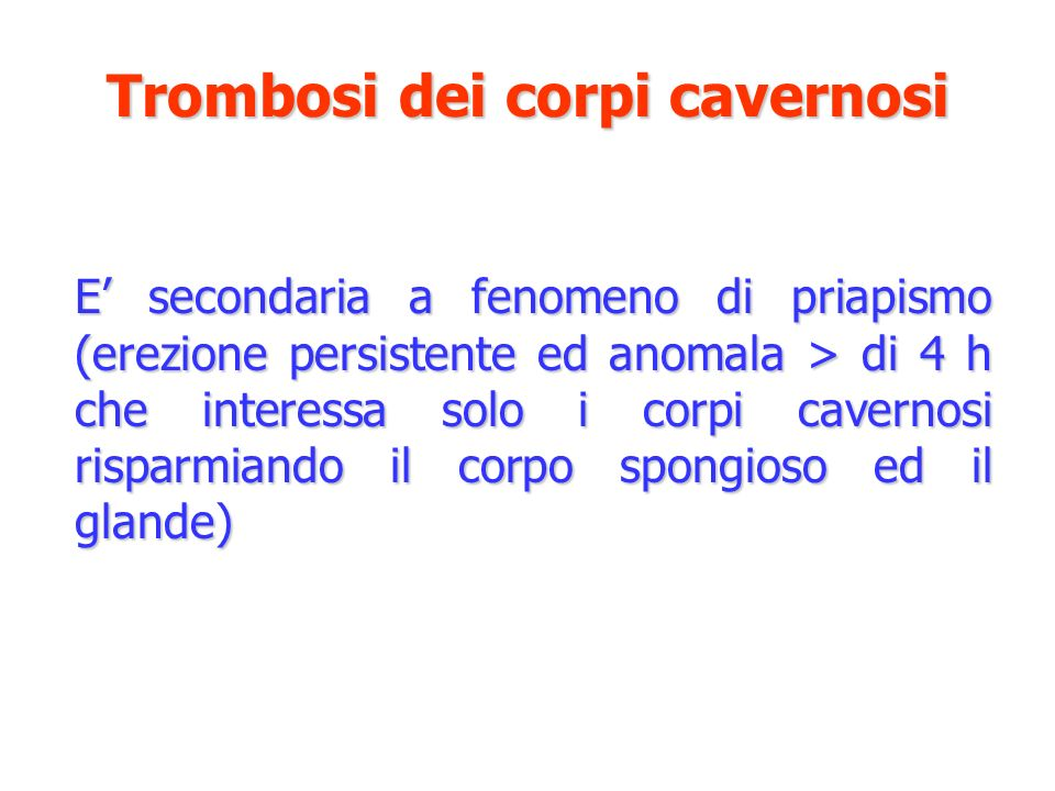 Trombosi dei corpi cavernosi E secondaria a fenomeno di priapismo (erezione persistente ed anomala > di 4 h che interessa solo i corpi cavernosi rispa