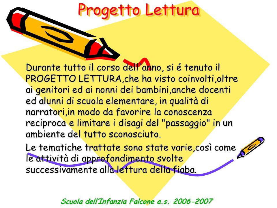 Progetto Lettura Durante tutto il corso dell'anno, si é tenuto il PROGETTO LETTURA,che ha visto coinvolti,oltre ai genitori ed ai nonni dei bambini,an