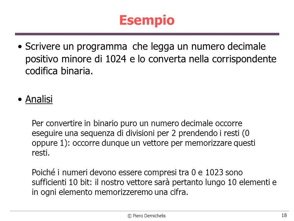 © Piero Demichelis 18 Esempio Scrivere un programma che legga un numero decimale positivo minore di 1024 e lo converta nella corrispondente codifica b