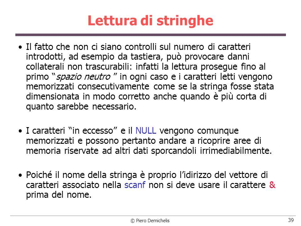 © Piero Demichelis 39 Lettura di stringhe Il fatto che non ci siano controlli sul numero di caratteri introdotti, ad esempio da tastiera, può provocar