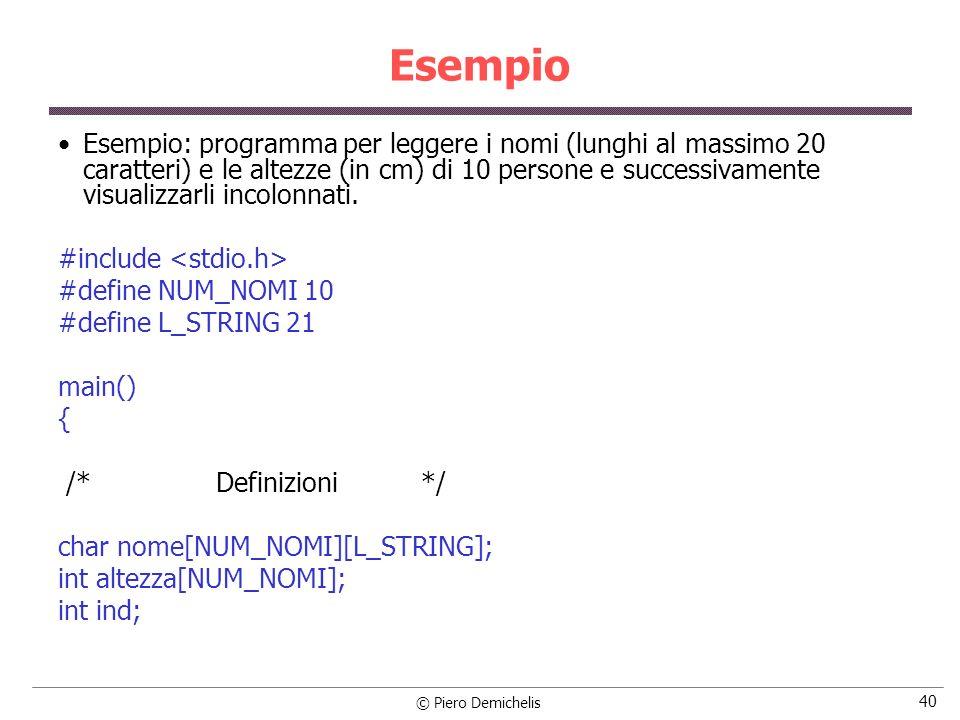 © Piero Demichelis 40 Esempio Esempio: programma per leggere i nomi (lunghi al massimo 20 caratteri) e le altezze (in cm) di 10 persone e successivame
