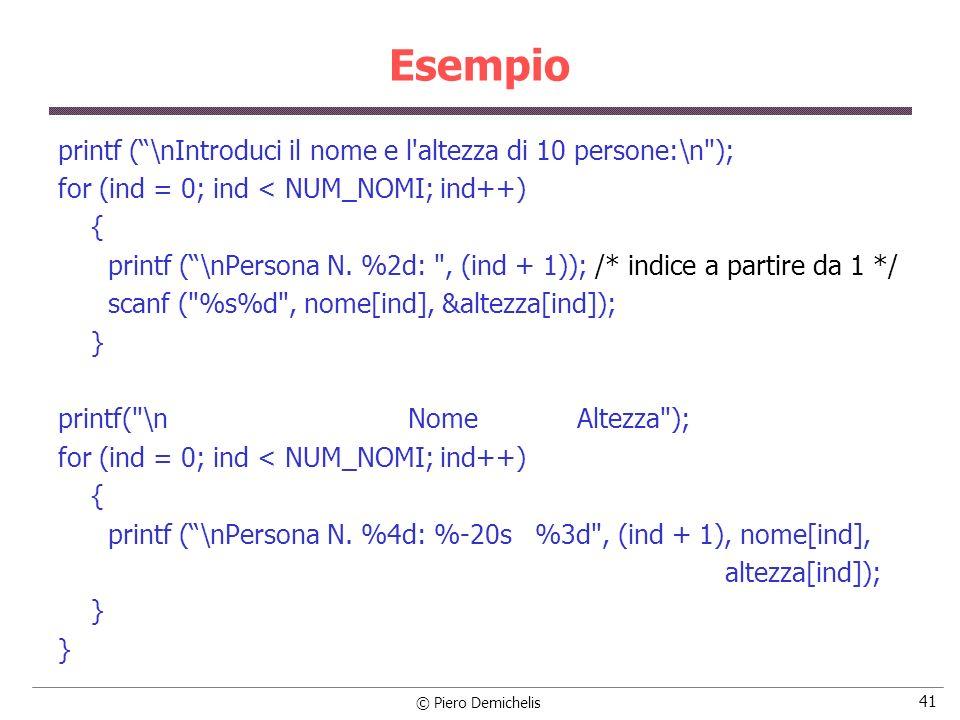 © Piero Demichelis 41 Esempio printf (\nIntroduci il nome e l'altezza di 10 persone:\n