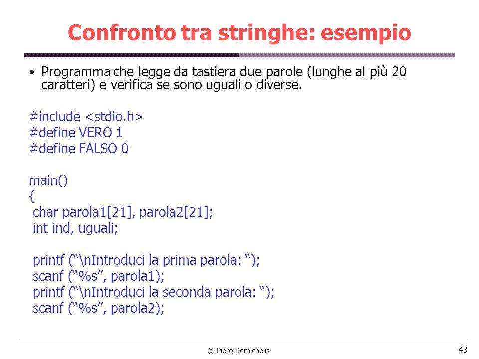 © Piero Demichelis 43 Confronto tra stringhe: esempio Programma che legge da tastiera due parole (lunghe al più 20 caratteri) e verifica se sono ugual