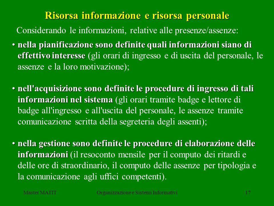 Master MATITOrganizzazione e Sistemi Informativi17 Risorsa informazione e risorsa personale Considerando le informazioni, relative alle presenze/assen