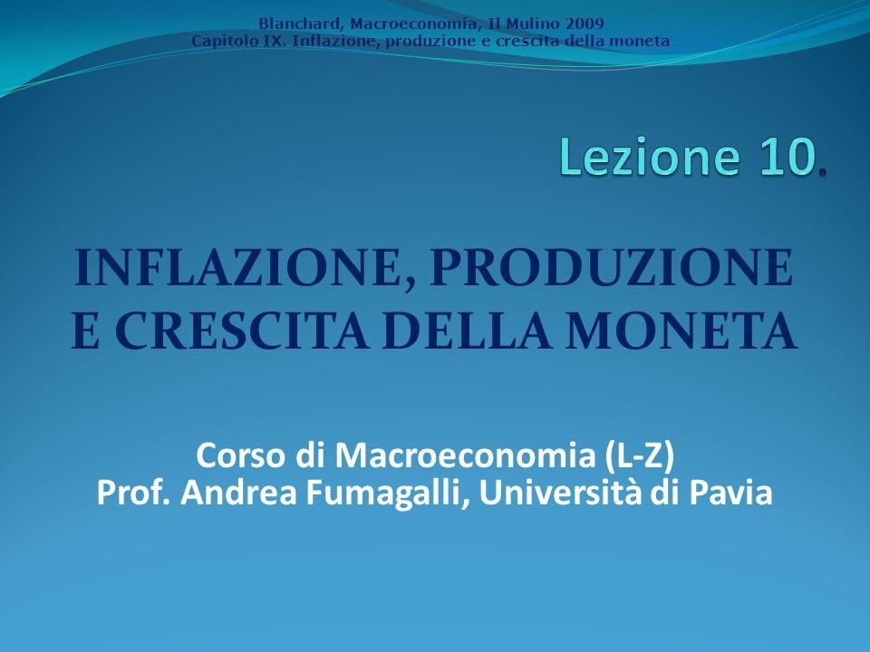 Blanchard, Macroeconomia, Il Mulino 2009 Capitolo IX. Inflazione, produzione e crescita della moneta INFLAZIONE, PRODUZIONE E CRESCITA DELLA MONETA Co