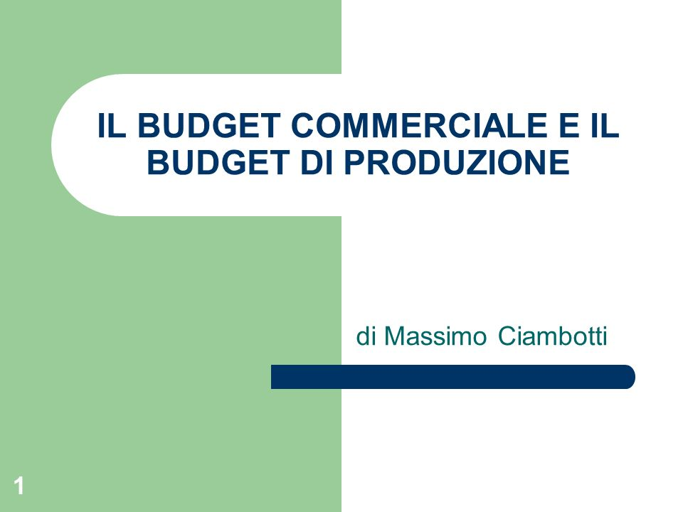 1 IL BUDGET COMMERCIALE E IL BUDGET DI PRODUZIONE di Massimo Ciambotti