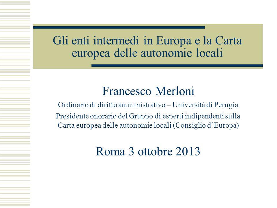 Gli enti intermedi in Europa e la Carta europea delle autonomie locali Francesco Merloni Ordinario di diritto amministrativo – Università di Perugia P