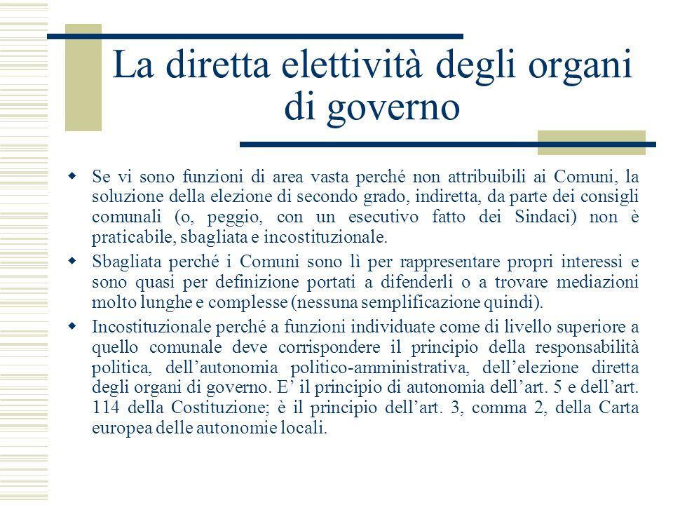 La diretta elettività degli organi di governo Se vi sono funzioni di area vasta perché non attribuibili ai Comuni, la soluzione della elezione di seco