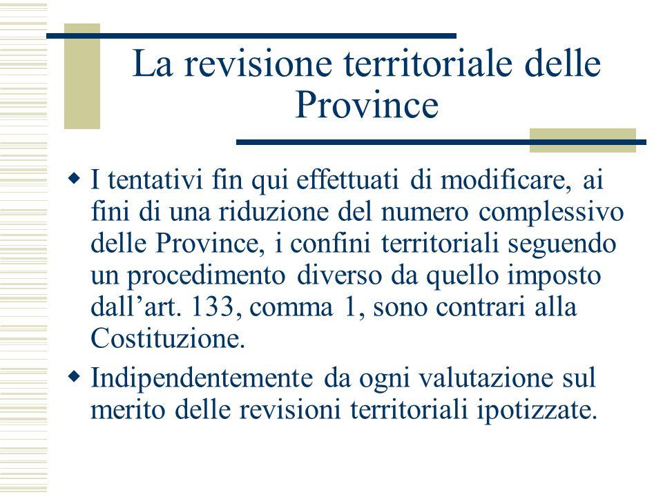 La revisione territoriale delle Province I tentativi fin qui effettuati di modificare, ai fini di una riduzione del numero complessivo delle Province,