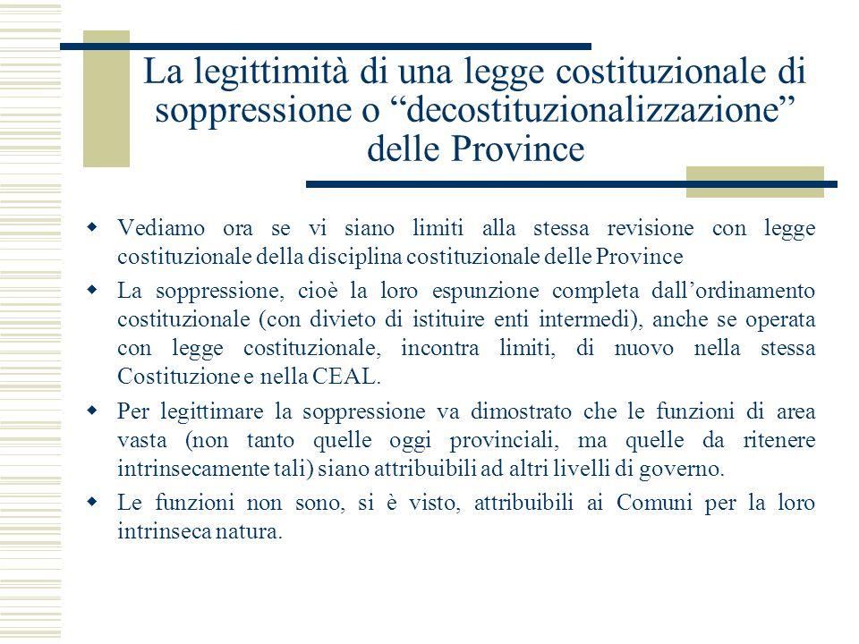 La legittimità di una legge costituzionale di soppressione o decostituzionalizzazione delle Province Vediamo ora se vi siano limiti alla stessa revisi
