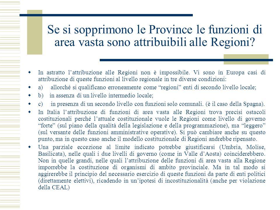 Se si sopprimono le Province le funzioni di area vasta sono attribuibili alle Regioni? In astratto lattribuzione alle Regioni non è impossibile. Vi so