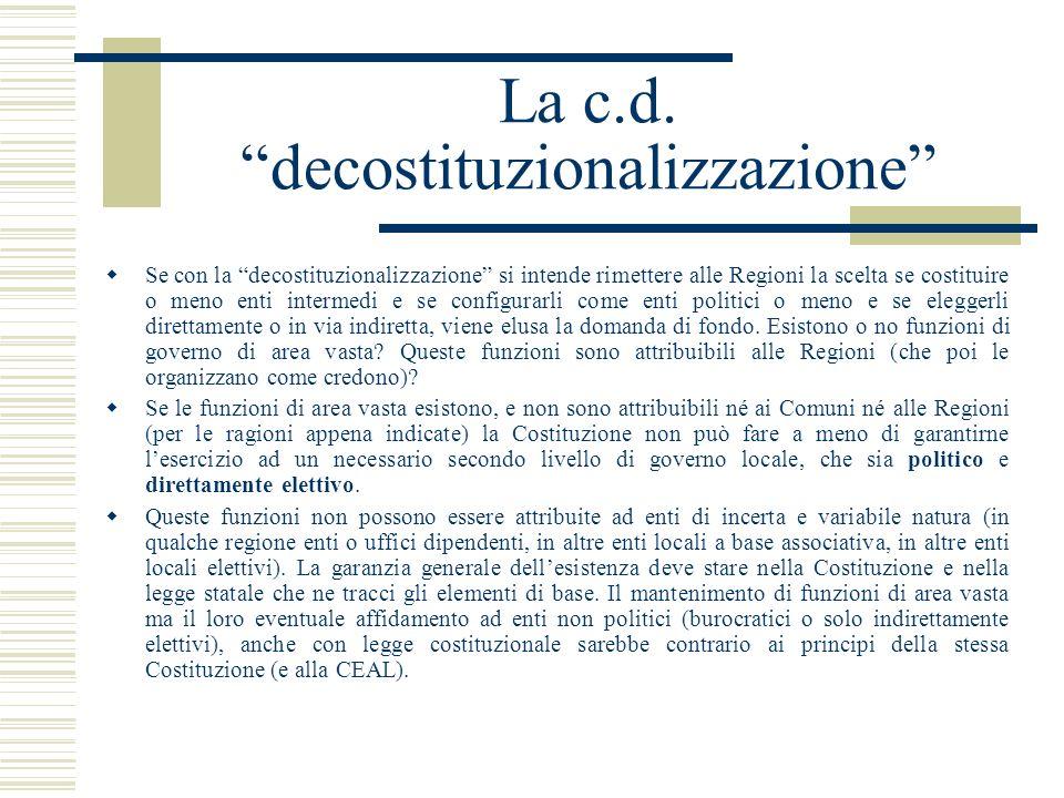 La c.d. decostituzionalizzazione Se con la decostituzionalizzazione si intende rimettere alle Regioni la scelta se costituire o meno enti intermedi e