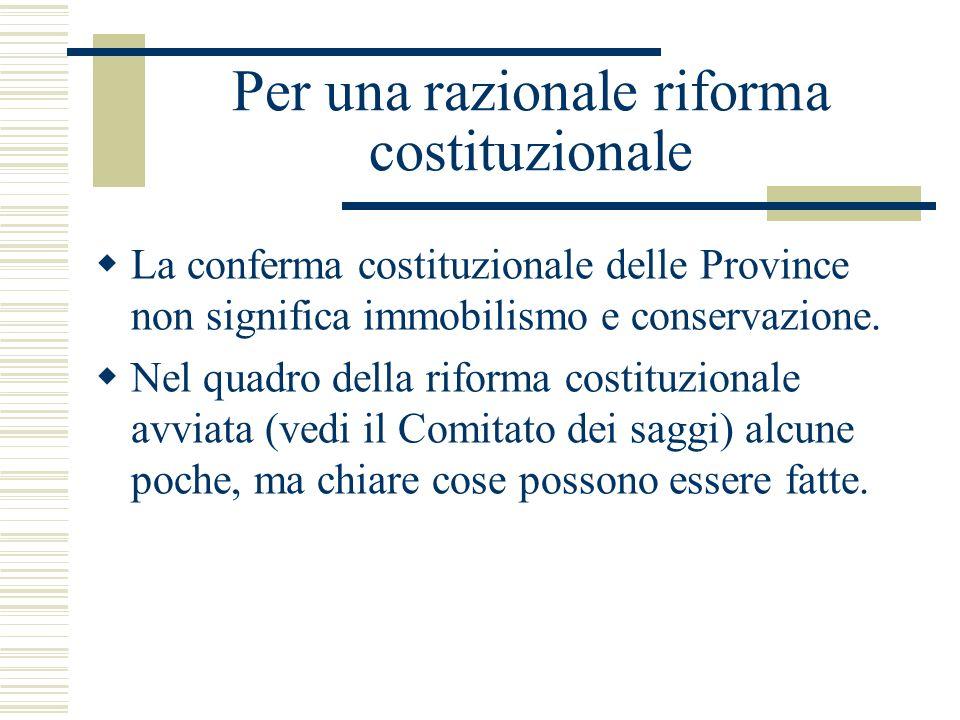 Per una razionale riforma costituzionale La conferma costituzionale delle Province non significa immobilismo e conservazione. Nel quadro della riforma