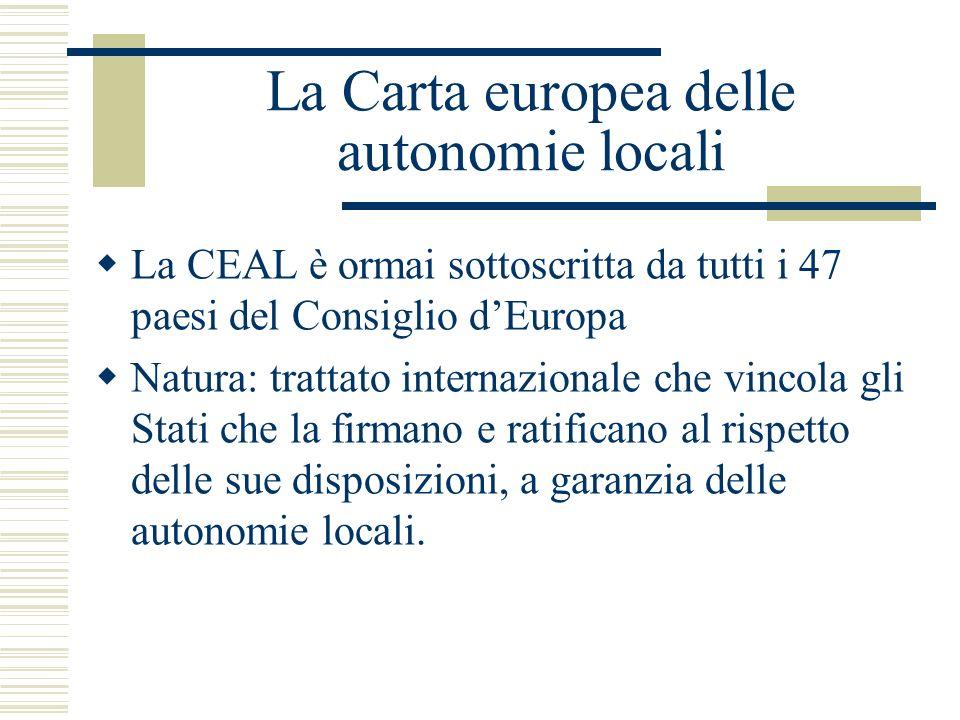 La Carta europea delle autonomie locali La CEAL è ormai sottoscritta da tutti i 47 paesi del Consiglio dEuropa Natura: trattato internazionale che vin