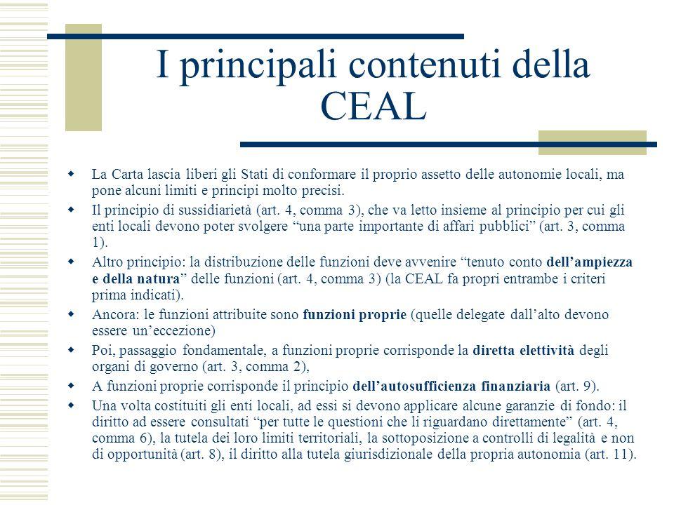 I principali contenuti della CEAL La Carta lascia liberi gli Stati di conformare il proprio assetto delle autonomie locali, ma pone alcuni limiti e pr
