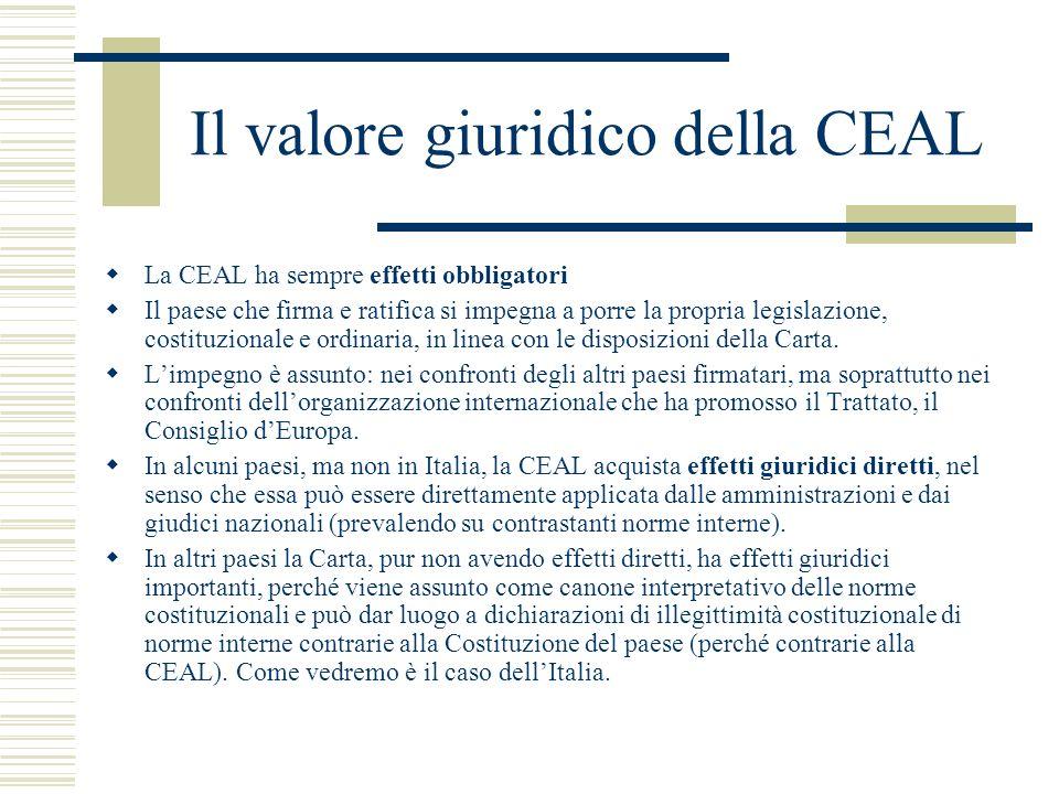 Il valore giuridico della CEAL La CEAL ha sempre effetti obbligatori Il paese che firma e ratifica si impegna a porre la propria legislazione, costitu