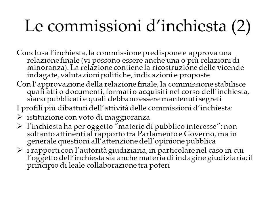 Le commissioni dinchiesta (2) Conclusa linchiesta, la commissione predispone e approva una relazione finale (vi possono essere anche una o più relazio