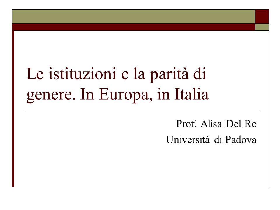 Le istituzioni e la parità di genere. In Europa, in Italia Prof. Alisa Del Re Università di Padova