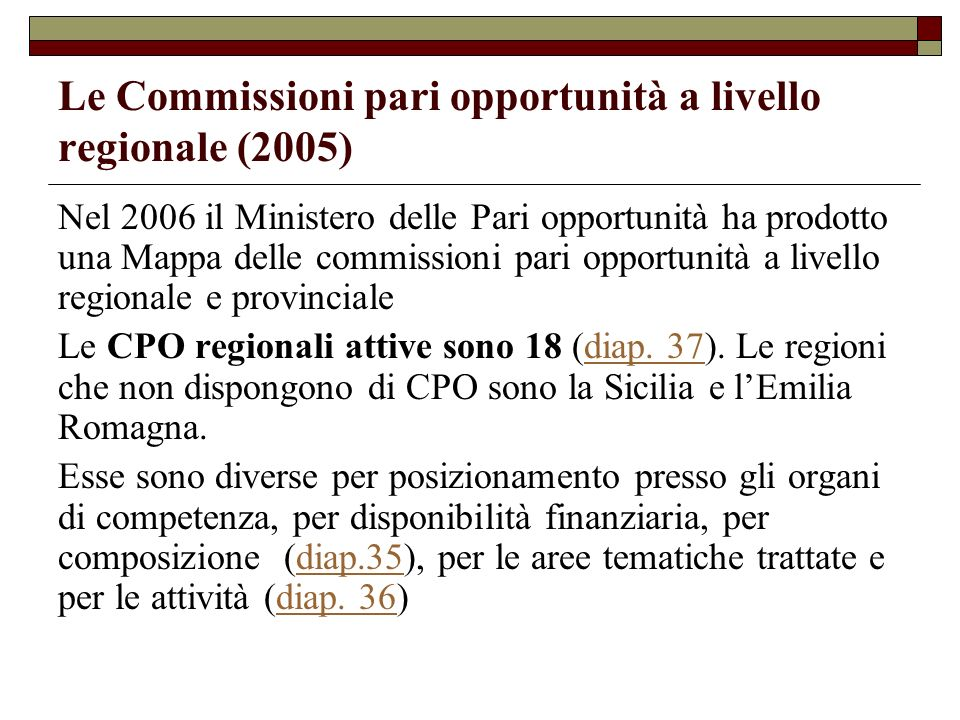 Le Commissioni pari opportunità a livello regionale (2005) Nel 2006 il Ministero delle Pari opportunità ha prodotto una Mappa delle commissioni pari o