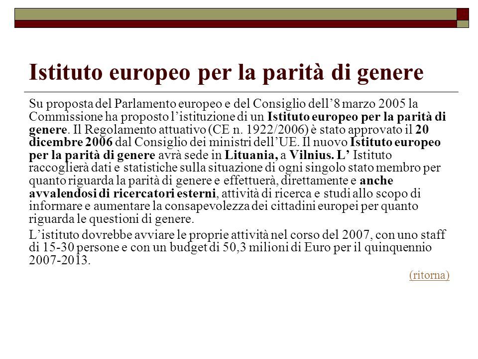 Istituto europeo per la parità di genere Su proposta del Parlamento europeo e del Consiglio dell8 marzo 2005 la Commissione ha proposto listituzione d