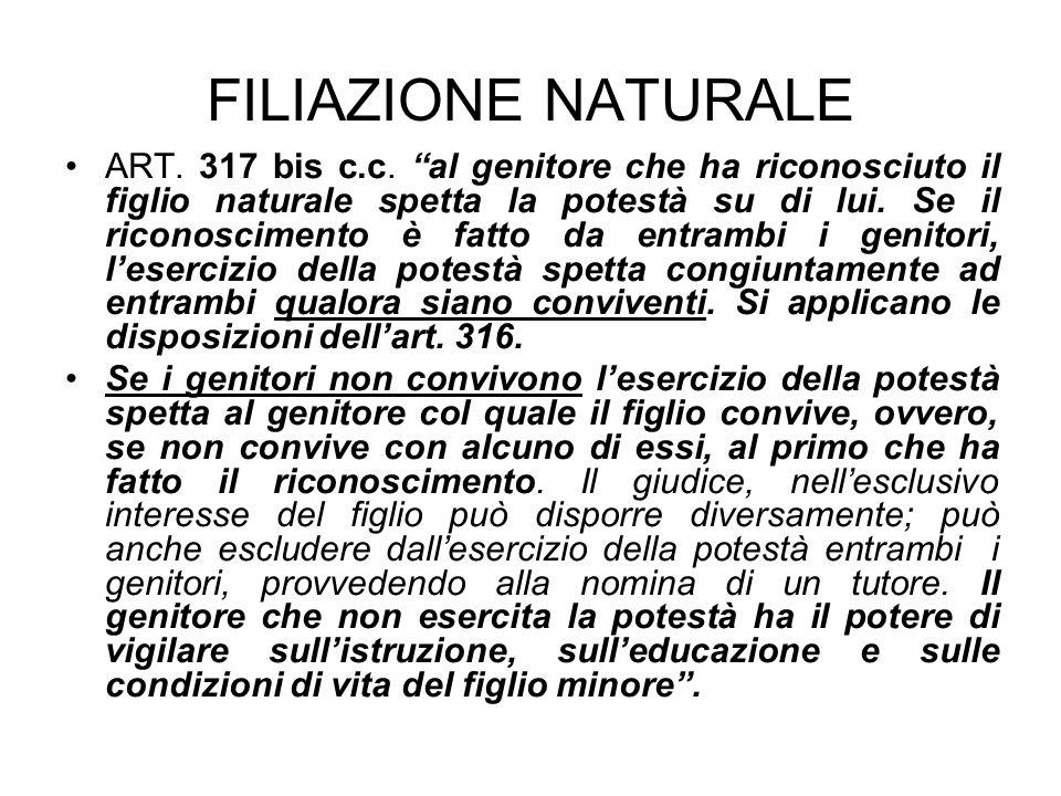 FILIAZIONE NATURALE ART. 317 bis c.c. al genitore che ha riconosciuto il figlio naturale spetta la potestà su di lui. Se il riconoscimento è fatto da