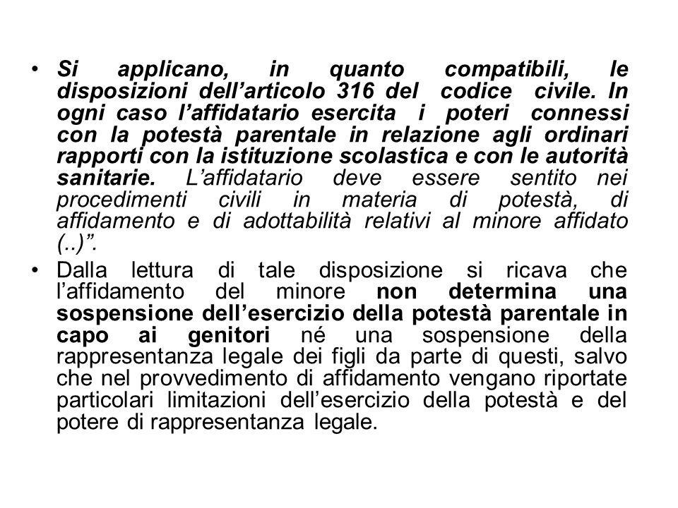 Si applicano, in quanto compatibili, le disposizioni dellarticolo 316 del codice civile. In ogni caso laffidatario esercita i poteri connessi con la p