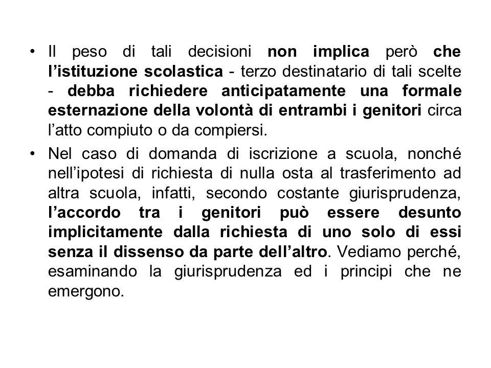 Il peso di tali decisioni non implica però che listituzione scolastica - terzo destinatario di tali scelte - debba richiedere anticipatamente una form