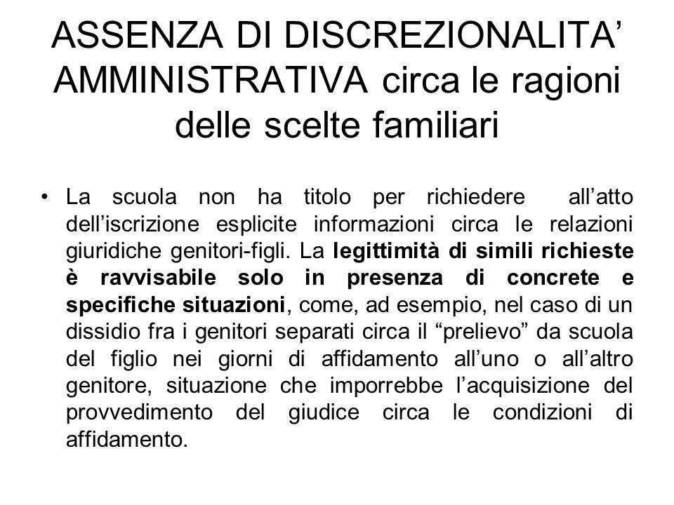 ASSENZA DI DISCREZIONALITA AMMINISTRATIVA circa le ragioni delle scelte familiari La scuola non ha titolo per richiedere allatto delliscrizione esplic
