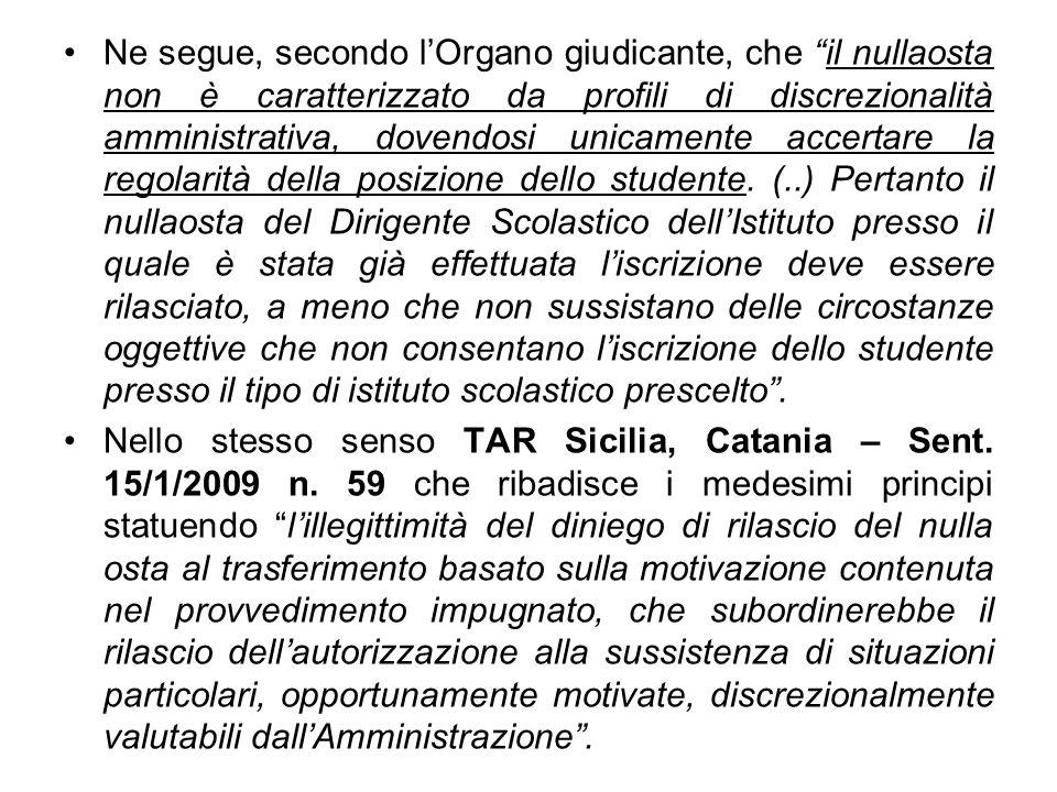 Ne segue, secondo lOrgano giudicante, che il nullaosta non è caratterizzato da profili di discrezionalità amministrativa, dovendosi unicamente accerta
