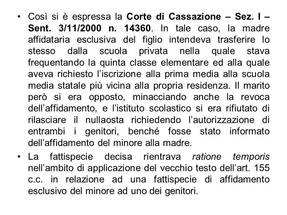 Così si è espressa la Corte di Cassazione – Sez. I – Sent. 3/11/2000 n. 14360. In tale caso, la madre affidataria esclusiva del figlio intendeva trasf