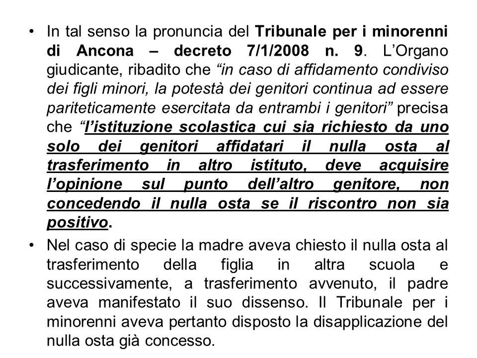 In tal senso la pronuncia del Tribunale per i minorenni di Ancona – decreto 7/1/2008 n. 9. LOrgano giudicante, ribadito che in caso di affidamento con