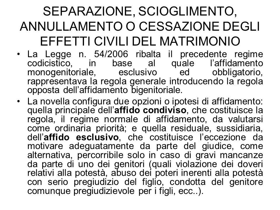 SEPARAZIONE, SCIOGLIMENTO, ANNULLAMENTO O CESSAZIONE DEGLI EFFETTI CIVILI DEL MATRIMONIO La Legge n. 54/2006 ribalta il precedente regime codicistico,