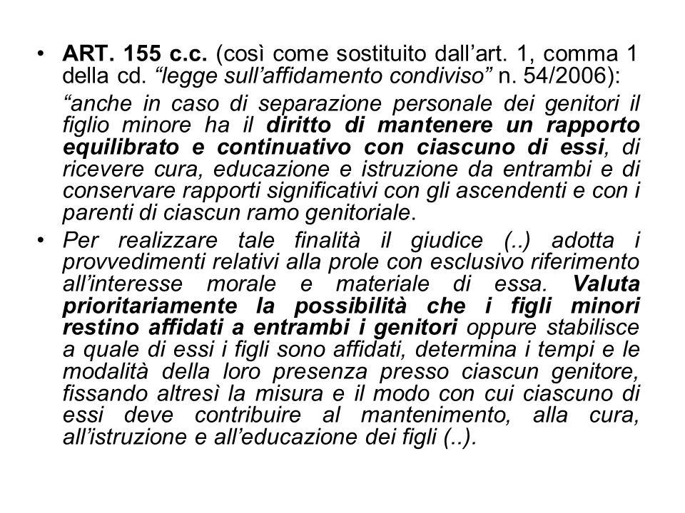 ART. 155 c.c. (così come sostituito dallart. 1, comma 1 della cd. legge sullaffidamento condiviso n. 54/2006): anche in caso di separazione personale