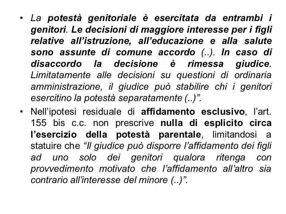Pertanto per le ipotesi di affidamento condiviso è pacifica la regola dellesercizio della potestà in capo ad entrambi i genitori.
