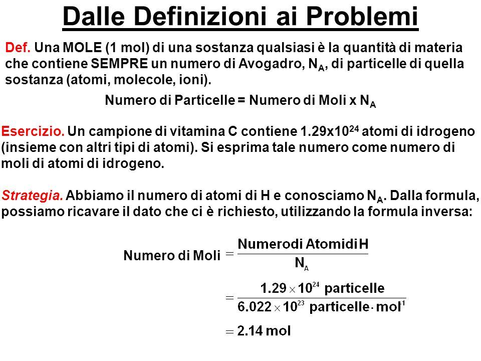 Dalle Definizioni ai Problemi Def. Una MOLE (1 mol) di una sostanza qualsiasi è la quantità di materia che contiene SEMPRE un numero di Avogadro, N A,