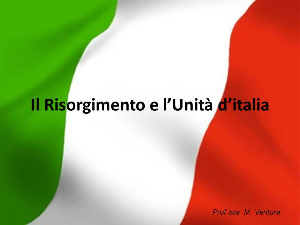 Prof.ssa M. Ventura Il Risorgimento e lUnità ditalia