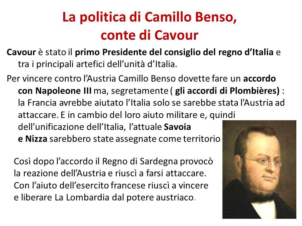 La politica di Camillo Benso, conte di Cavour Cavour è stato il primo Presidente del consiglio del regno dItalia e tra i principali artefici dellunità dItalia.