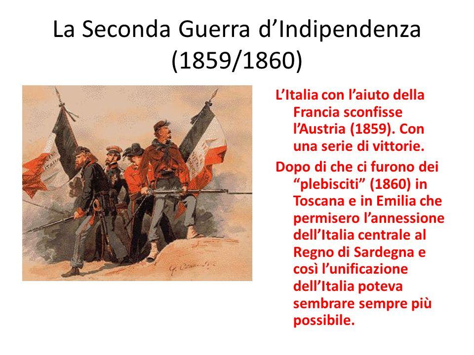 La Seconda Guerra dIndipendenza (1859/1860) LItalia con laiuto della Francia sconfisse lAustria (1859).