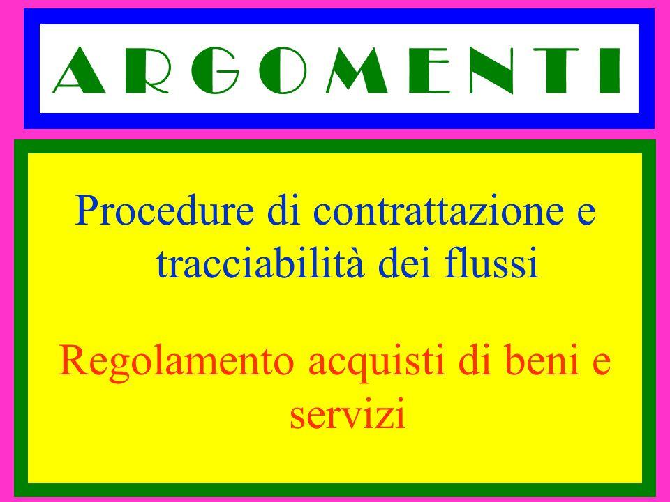 A R G O M E N T I Procedure di contrattazione e tracciabilità dei flussi Regolamento acquisti di beni e servizi