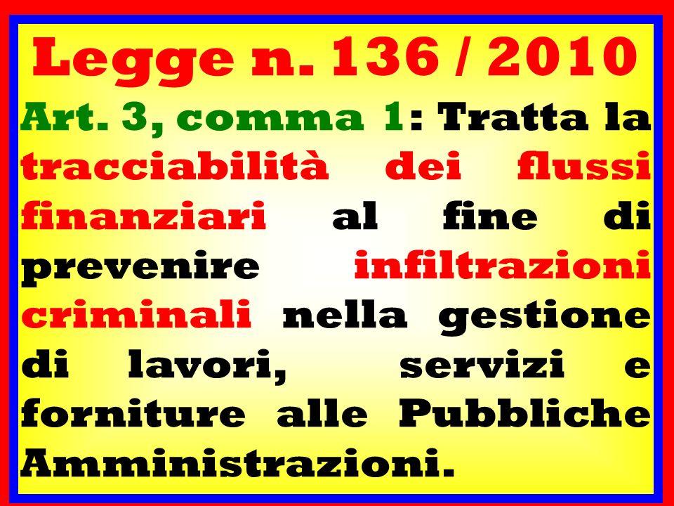 Legge n. 136 / 2010 Art. 3, comma 1: Tratta la tracciabilità dei flussi finanziari al fine di prevenire infiltrazioni criminali nella gestione di lavo